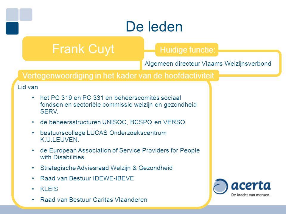 De leden Algemeen directeur Vlaams Welzijnsverbond Frank Cuyt Lid van het PC 319 en PC 331 en beheerscomités sociaal fondsen en sectoriële commissie w
