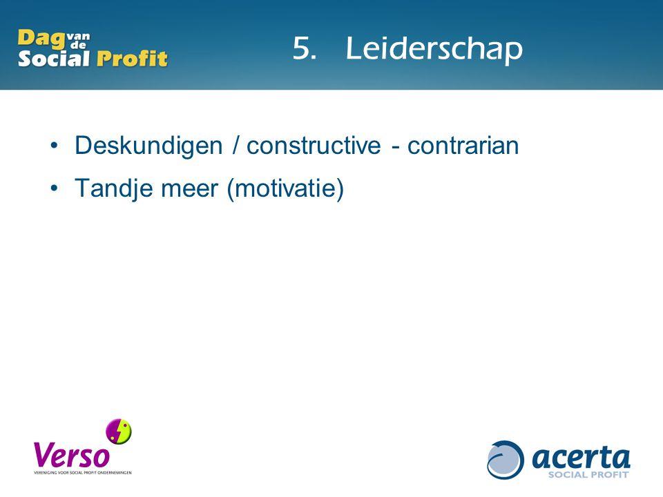 5.Leiderschap Deskundigen / constructive - contrarian Tandje meer (motivatie)