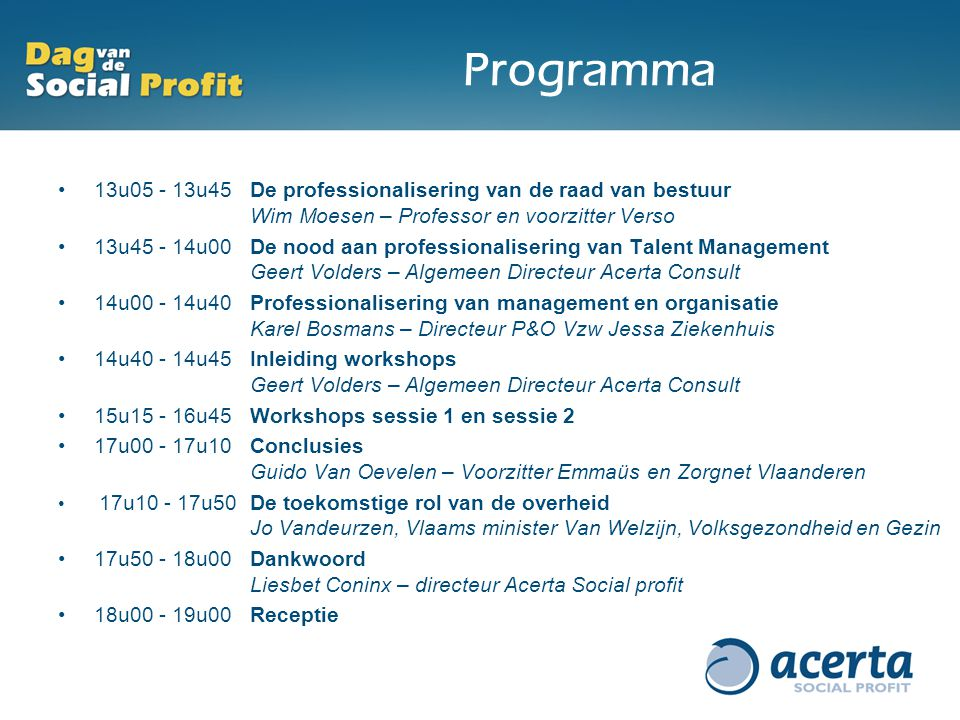 Programma 13u05 - 13u45De professionalisering van de raad van bestuur Wim Moesen – Professor en voorzitter Verso 13u45 - 14u00De nood aan professional