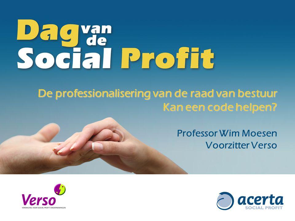 De professionalisering van de raad van bestuur Kan een code helpen? Professor Wim Moesen Voorzitter Verso