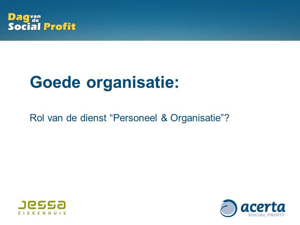 """Goede organisatie: Rol van de dienst """"Personeel & Organisatie""""?"""
