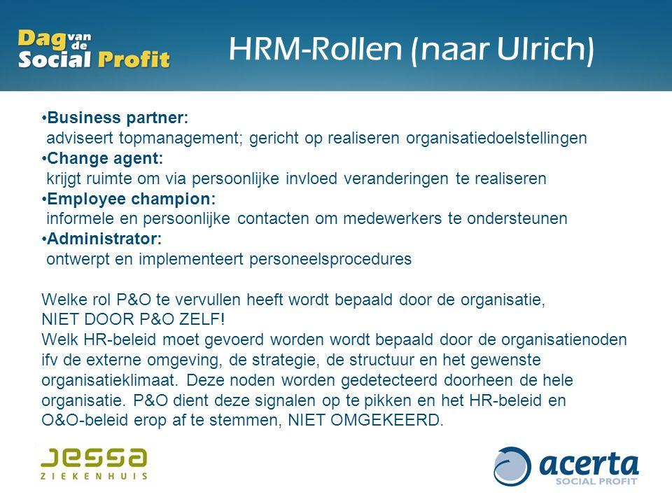 HRM-Rollen (naar Ulrich) Business partner: adviseert topmanagement; gericht op realiseren organisatiedoelstellingen Change agent: krijgt ruimte om via