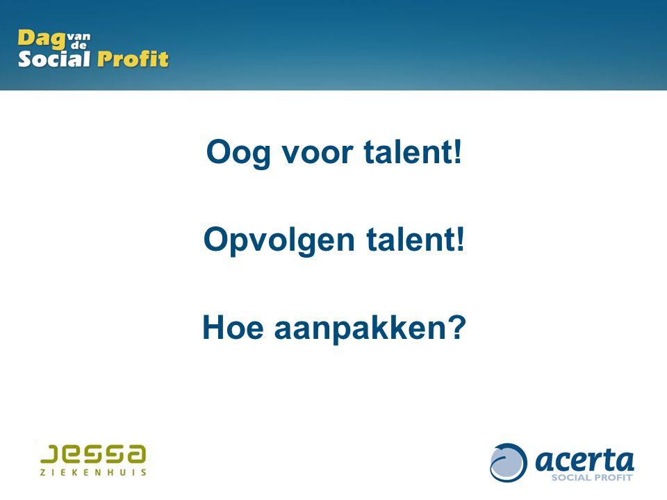 Oog voor talent! Opvolgen talent! Hoe aanpakken?