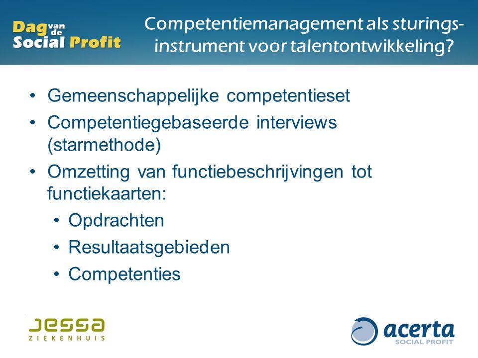 Competentiemanagement als sturings- instrument voor talentontwikkeling? Gemeenschappelijke competentieset Competentiegebaseerde interviews (starmethod