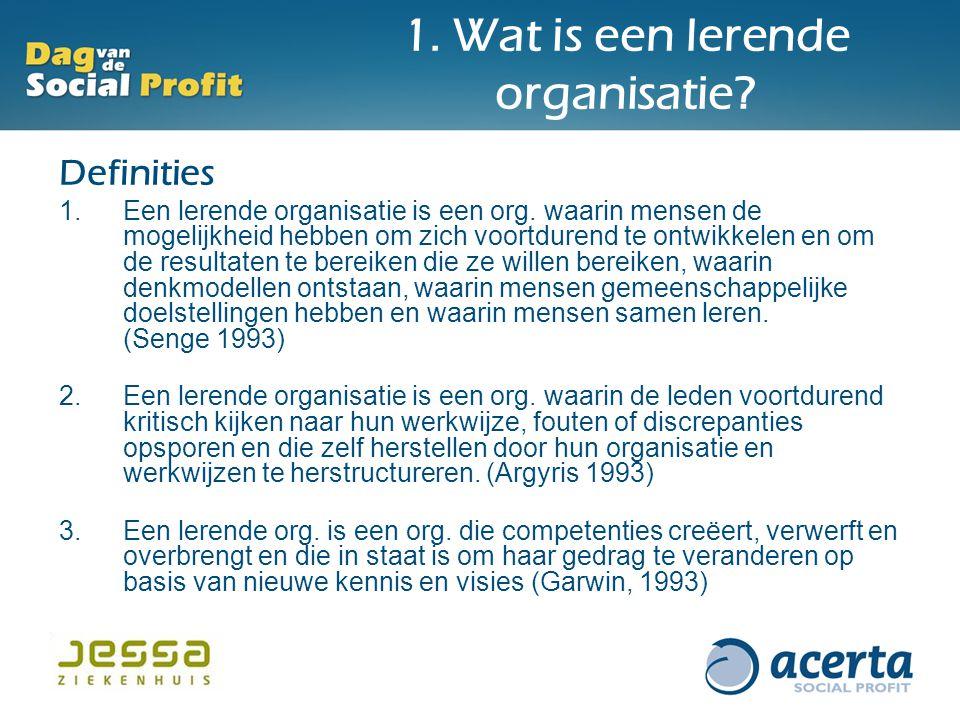 Definities 1.Een lerende organisatie is een org. waarin mensen de mogelijkheid hebben om zich voortdurend te ontwikkelen en om de resultaten te bereik