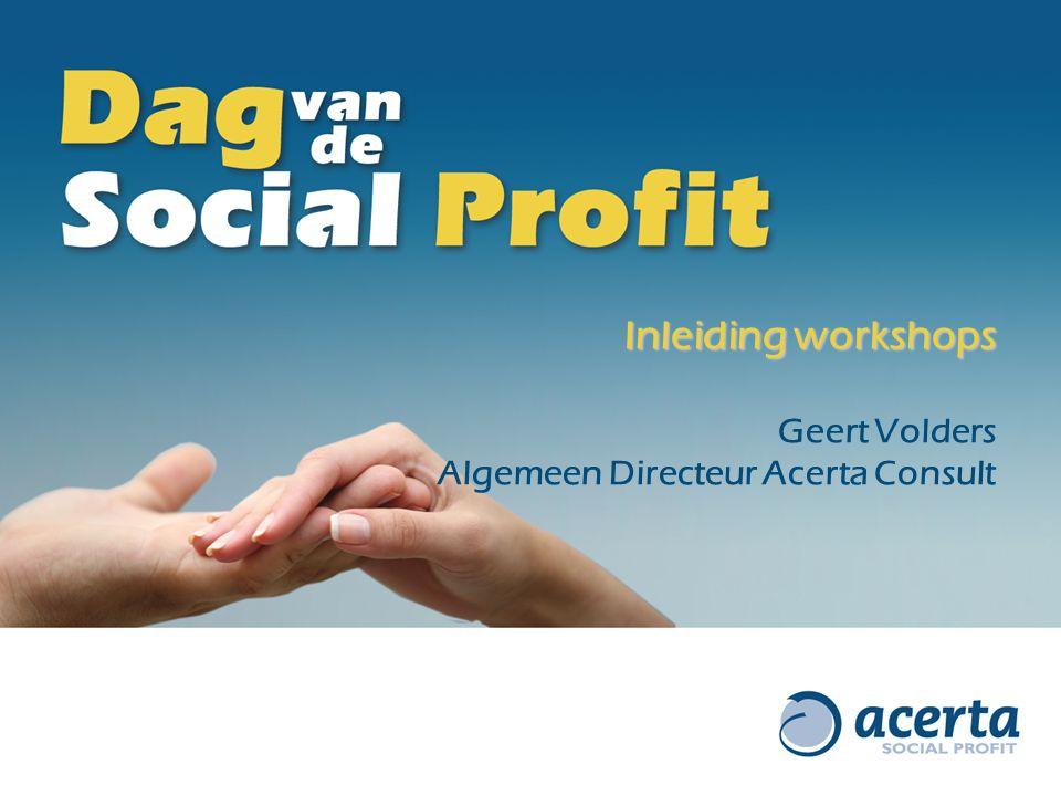 Inleiding workshops Geert Volders Algemeen Directeur Acerta Consult