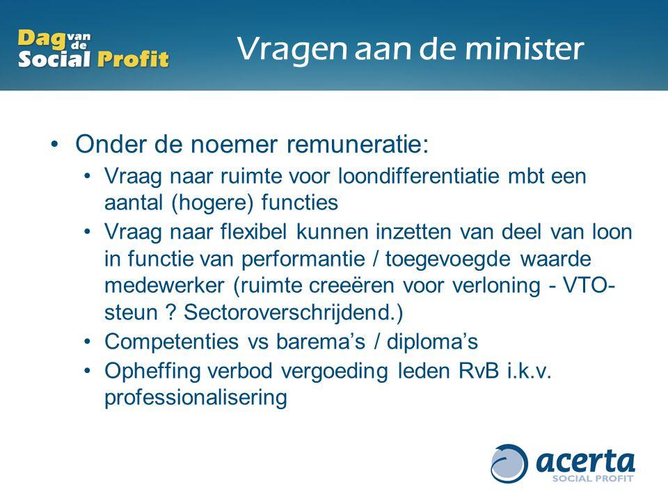 Vragen aan de minister Onder de noemer remuneratie: Vraag naar ruimte voor loondifferentiatie mbt een aantal (hogere) functies Vraag naar flexibel kun