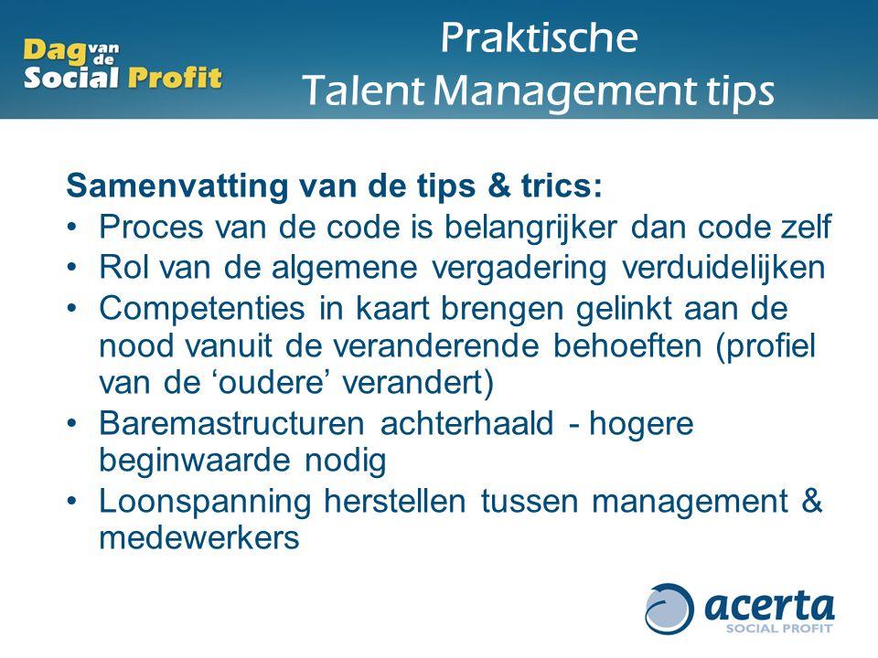 Praktische Talent Management tips Samenvatting van de tips & trics: Proces van de code is belangrijker dan code zelf Rol van de algemene vergadering v