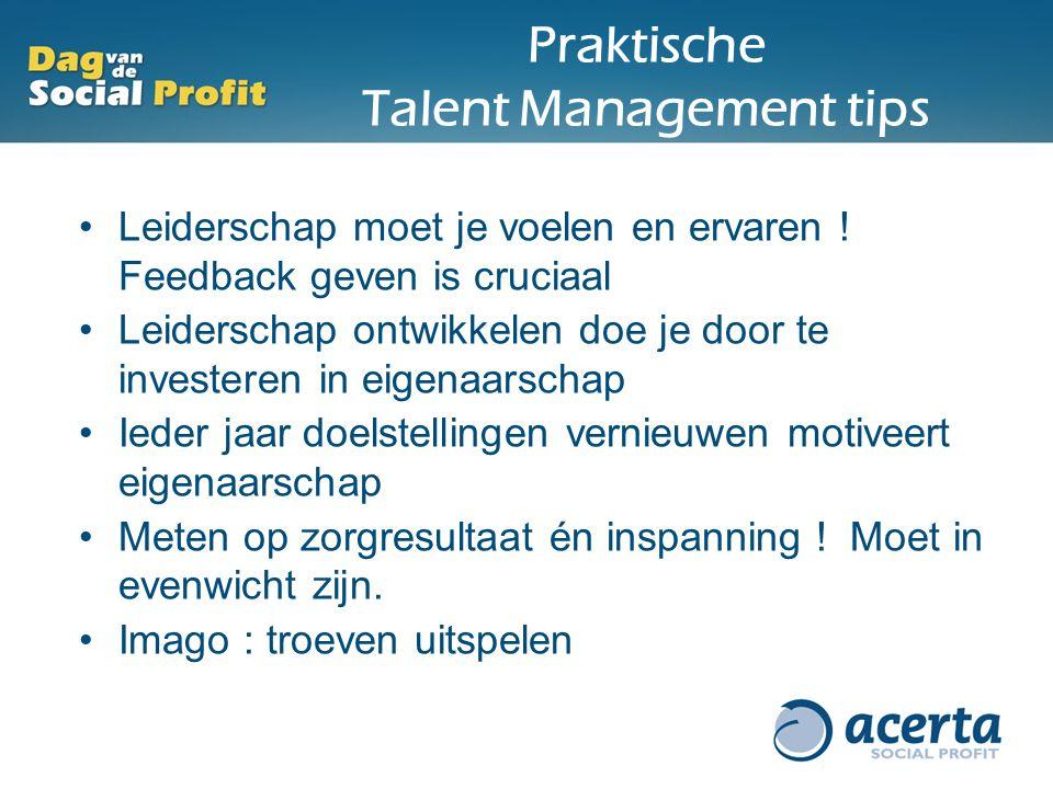 Praktische Talent Management tips Leiderschap moet je voelen en ervaren ! Feedback geven is cruciaal Leiderschap ontwikkelen doe je door te investeren
