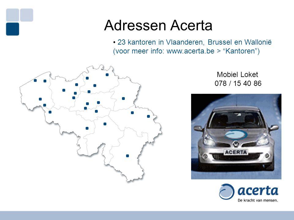 """23 kantoren in Vlaanderen, Brussel en Wallonië (voor meer info: www.acerta.be > """"Kantoren"""") Mobiel Loket 078 / 15 40 86 Adressen Acerta"""