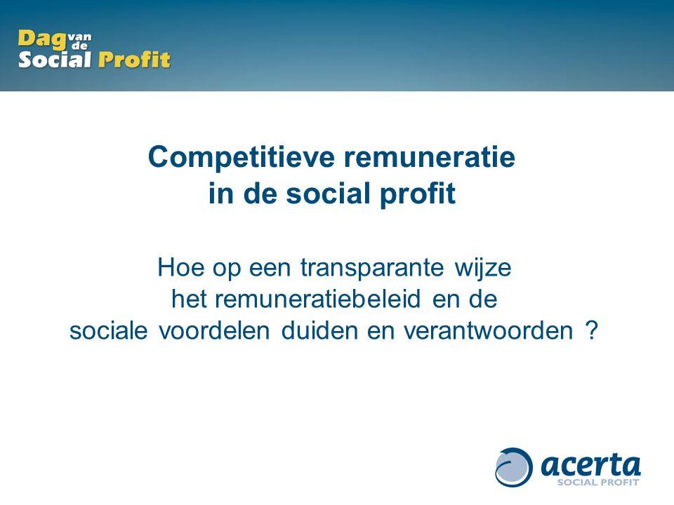 Competitieve remuneratie in de social profit Hoe op een transparante wijze het remuneratiebeleid en de sociale voordelen duiden en verantwoorden