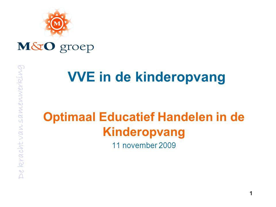 De kracht van samenwerking 1 VVE in de kinderopvang Optimaal Educatief Handelen in de Kinderopvang 11 november 2009