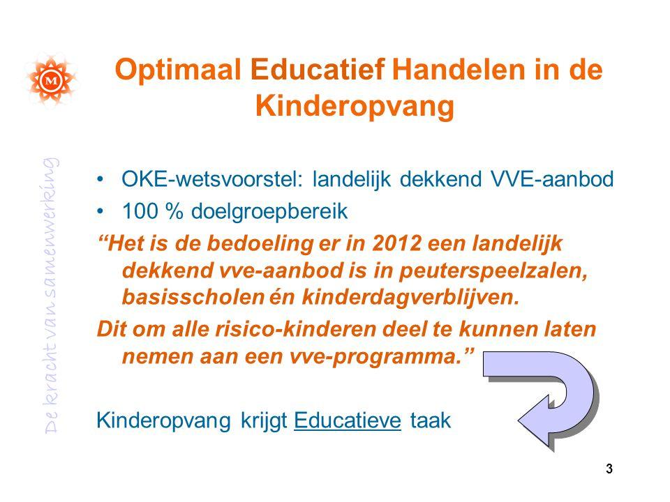 """3 Optimaal Educatief Handelen in de Kinderopvang OKE-wetsvoorstel: landelijk dekkend VVE-aanbod 100 % doelgroepbereik """"Het is de bedoeling er in 2012"""