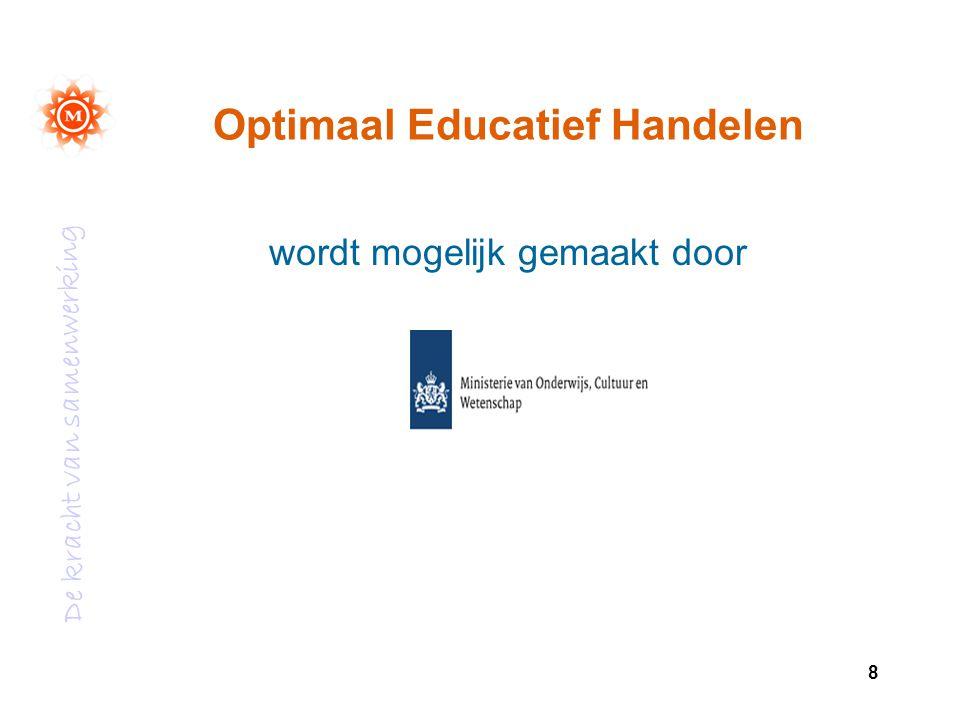 De kracht van samenwerking 8 Optimaal Educatief Handelen wordt mogelijk gemaakt door