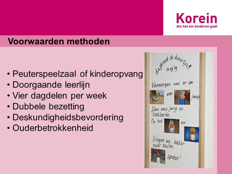 Voorwaarden methoden Peuterspeelzaal of kinderopvang Doorgaande leerlijn Vier dagdelen per week Dubbele bezetting Deskundigheidsbevordering Ouderbetrokkenheid
