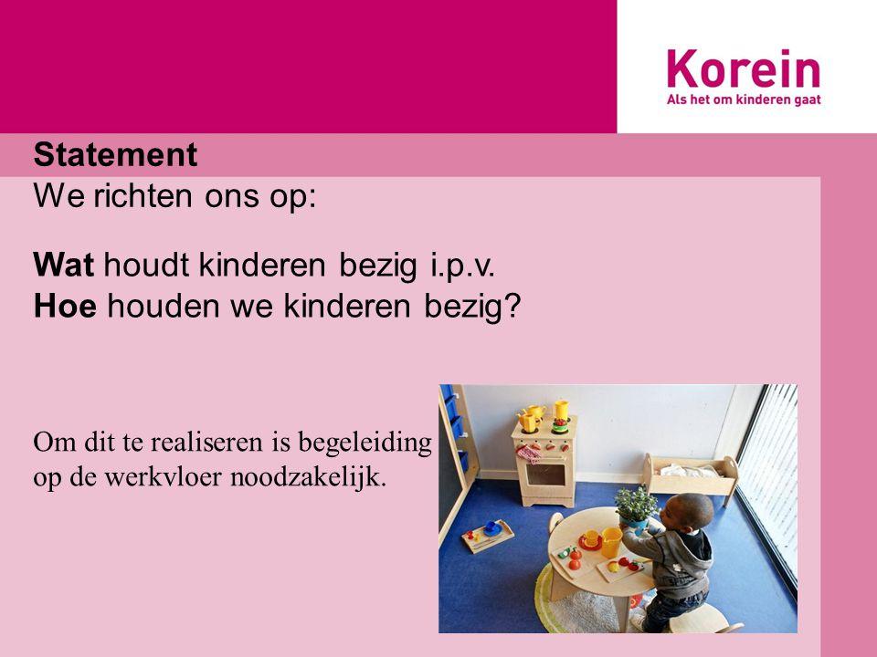 Statement We richten ons op: Wat houdt kinderen bezig i.p.v.