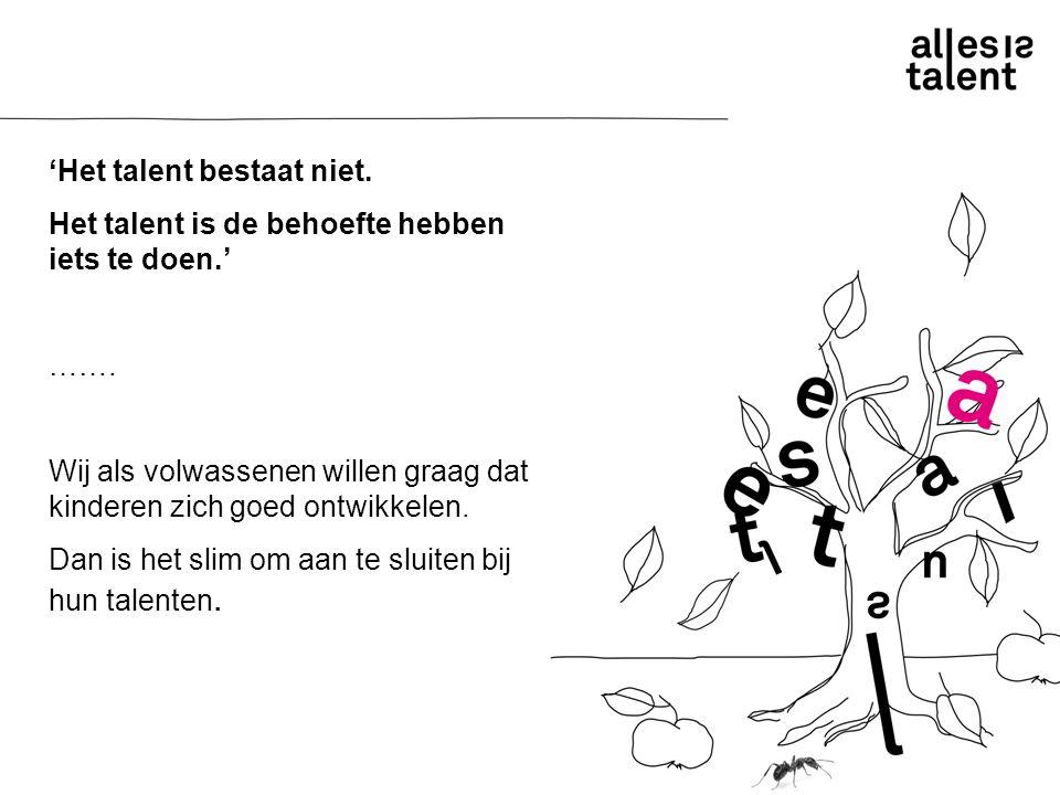'Het talent bestaat niet. Het talent is de behoefte hebben iets te doen.' …….
