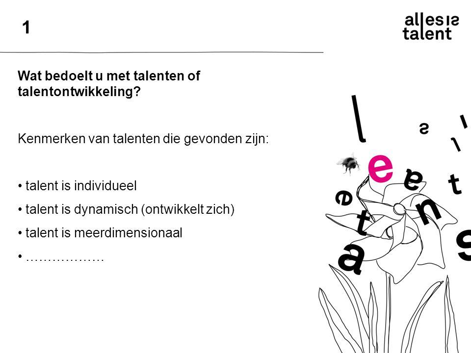 Wat bedoelt u met talenten of talentontwikkeling.