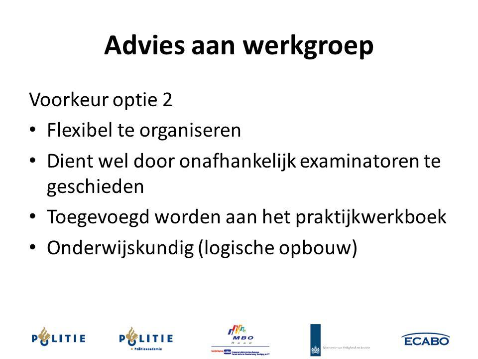 Advies aan werkgroep Voorkeur optie 2 Flexibel te organiseren Dient wel door onafhankelijk examinatoren te geschieden Toegevoegd worden aan het prakti