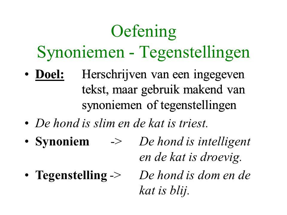 Oefening Synoniemen - Tegenstellingen Doel:Herschrijven van een ingegeven tekst, maar gebruik makend van synoniemen of tegenstellingen De hond is slim