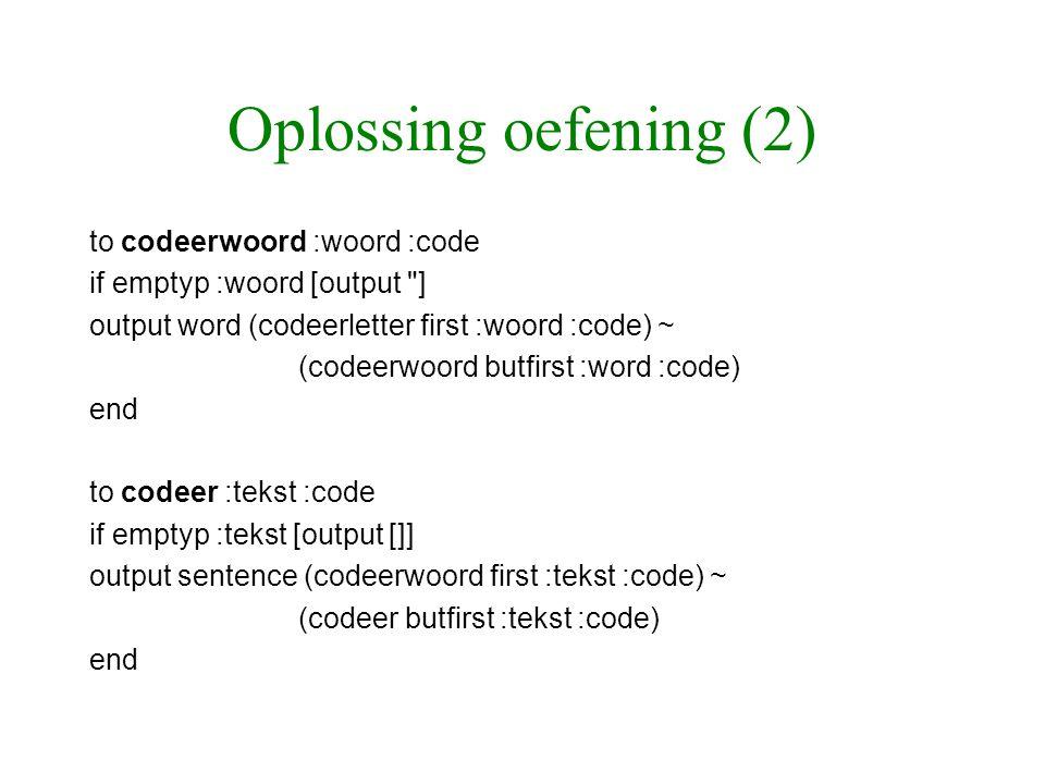 Oplossing oefening (2) to codeerwoord :woord :code if emptyp :woord [output