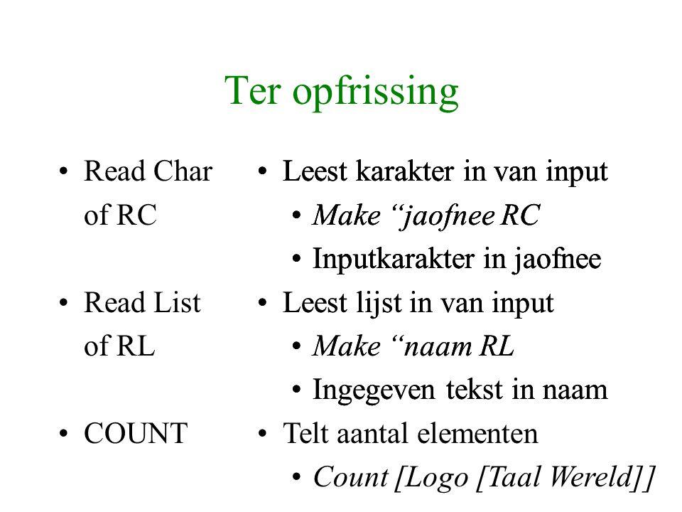 "Leest karakter in van input Make ""jaofnee RC Inputkarakter in jaofnee Leest lijst in van input Make ""naam RL Ingegeven tekst in naam Leest karakter in"