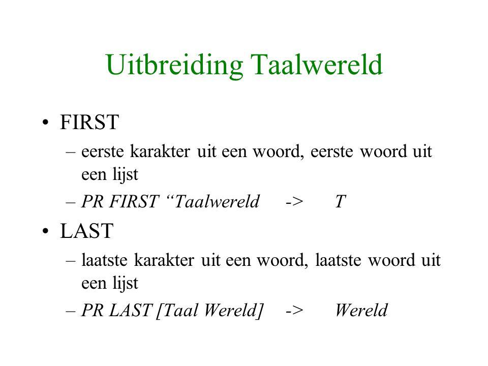 Uitbreiding Taalwereld (2) BF of ButFirst –alle tekens of woorden behalve het eerste –PR BF Taalwereld->aalwereld BL of ButLast –alle tekens of woorden behalve het laatste –PR BL [Taal Wereld]-> Taal