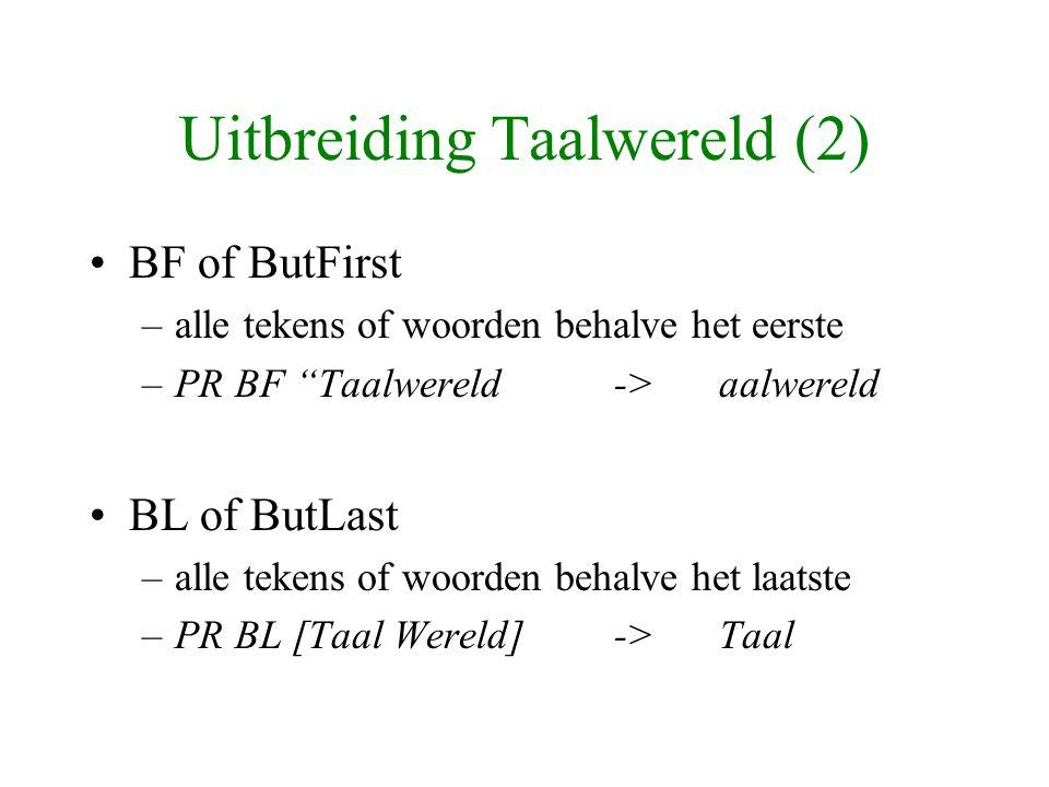 """Uitbreiding Taalwereld (2) BF of ButFirst –alle tekens of woorden behalve het eerste –PR BF """"Taalwereld->aalwereld BL of ButLast –alle tekens of woord"""
