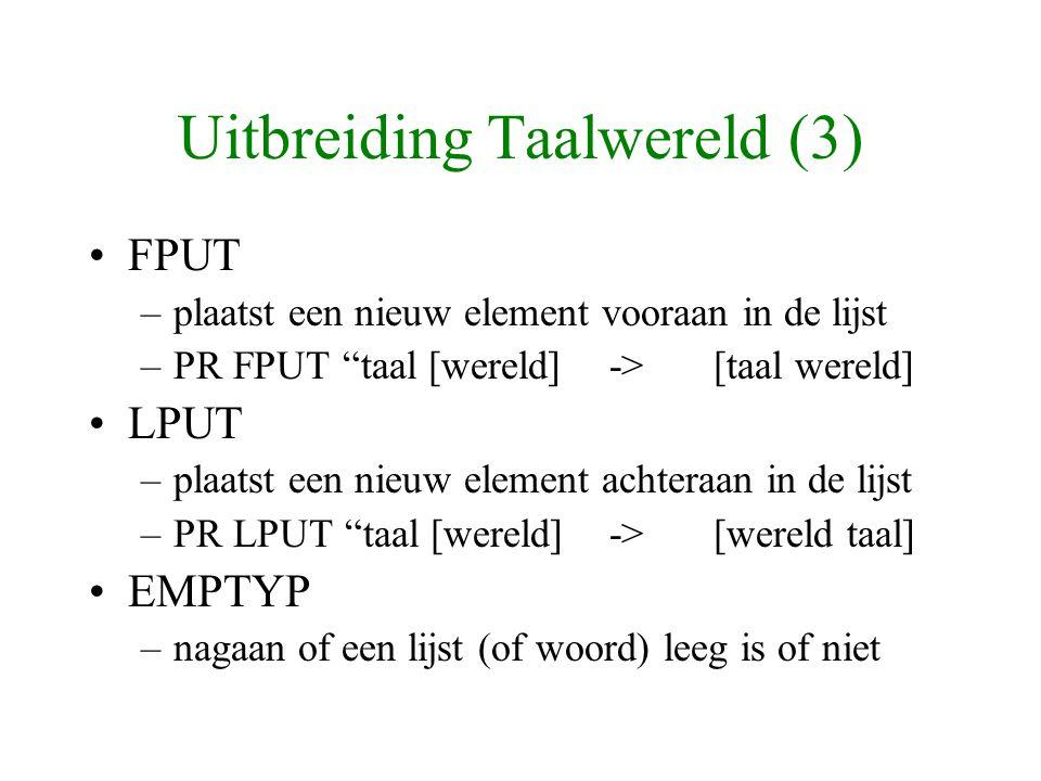 """Uitbreiding Taalwereld (3) FPUT –plaatst een nieuw element vooraan in de lijst –PR FPUT """"taal [wereld]->[taal wereld] LPUT –plaatst een nieuw element"""