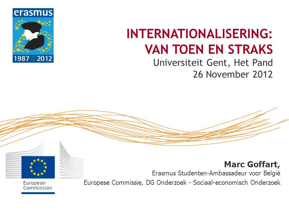 Marc Goffart, Erasmus Studenten-Ambassadeur voor België Europese Commissie, DG Onderzoek - Sociaal-economisch Onderzoek INTERNATIONALISERING: VAN TOEN EN STRAKS Universiteit Gent, Het Pand 26 November 2012