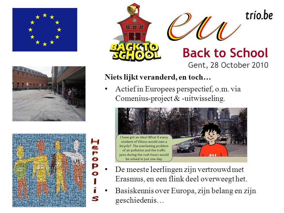 Back to School Gent, 28 October 2010 Niets lijkt veranderd, en toch… Actief in Europees perspectief, o.m.