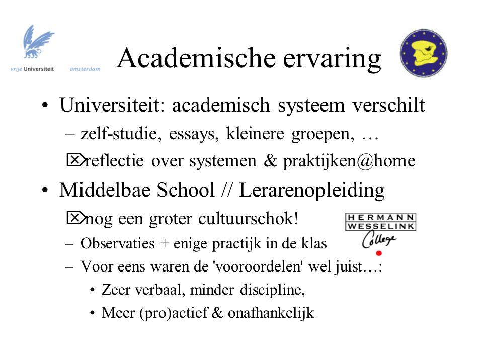 Academische ervaring Universiteit: academisch systeem verschilt –zelf-studie, essays, kleinere groepen, …  reflectie over systemen & praktijken@home Middelbae School // Lerarenopleiding  nog een groter cultuurschok.