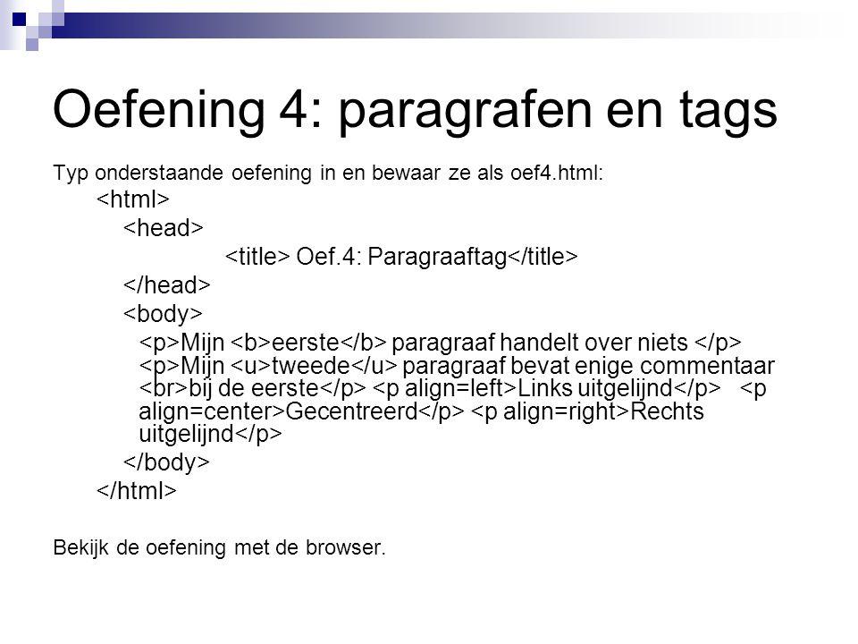 Oefening 4: paragrafen en tags Typ onderstaande oefening in en bewaar ze als oef4.html: Oef.4: Paragraaftag Mijn eerste paragraaf handelt over niets M