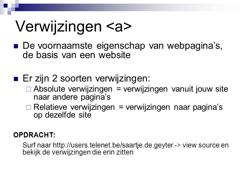 Verwijzingen De voornaamste eigenschap van webpagina's, de basis van een website Er zijn 2 soorten verwijzingen:  Absolute verwijzingen = verwijzinge
