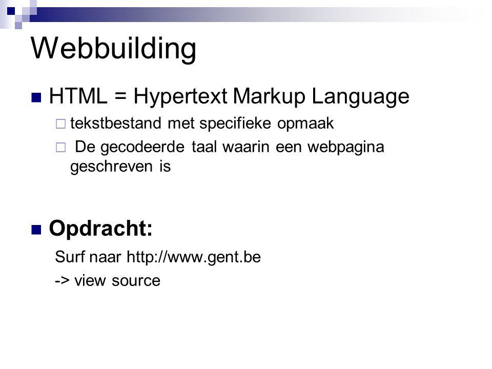 Webbuilding HTML = Hypertext Markup Language  tekstbestand met specifieke opmaak  De gecodeerde taal waarin een webpagina geschreven is Opdracht: Su