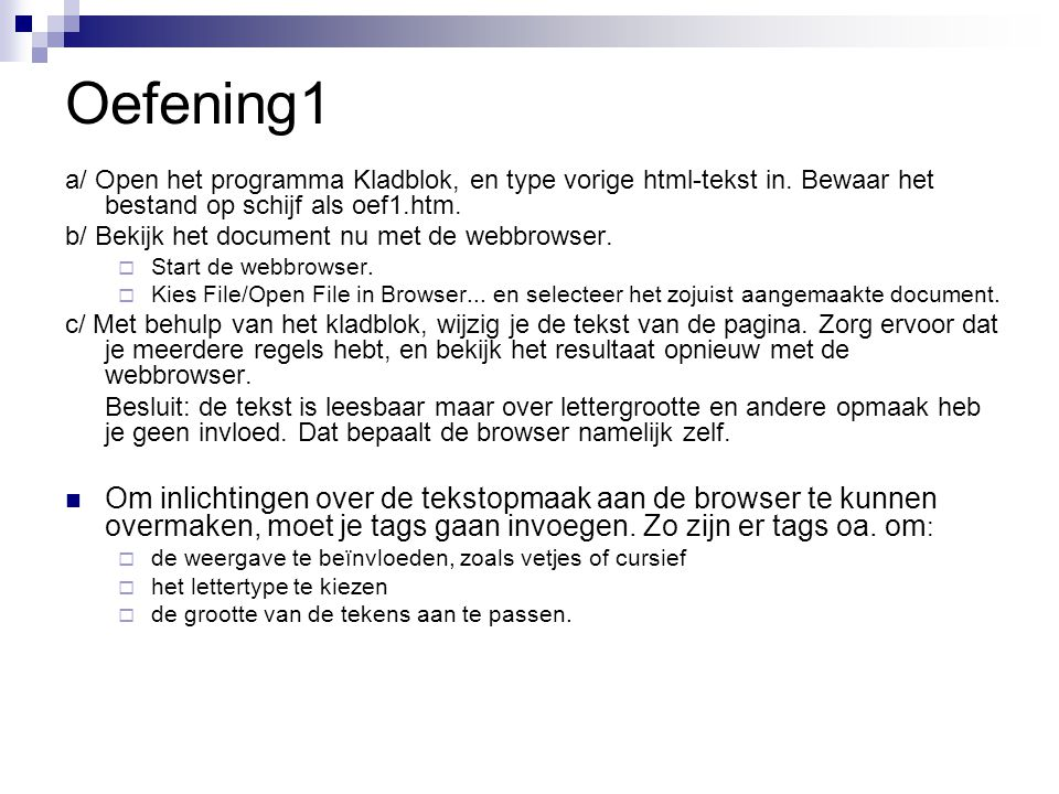 Oefening1 a/ Open het programma Kladblok, en type vorige html-tekst in. Bewaar het bestand op schijf als oef1.htm. b/ Bekijk het document nu met de we