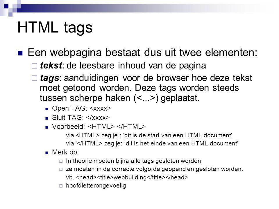HTML tags Een webpagina bestaat dus uit twee elementen:  tekst: de leesbare inhoud van de pagina  tags: aanduidingen voor de browser hoe deze tekst