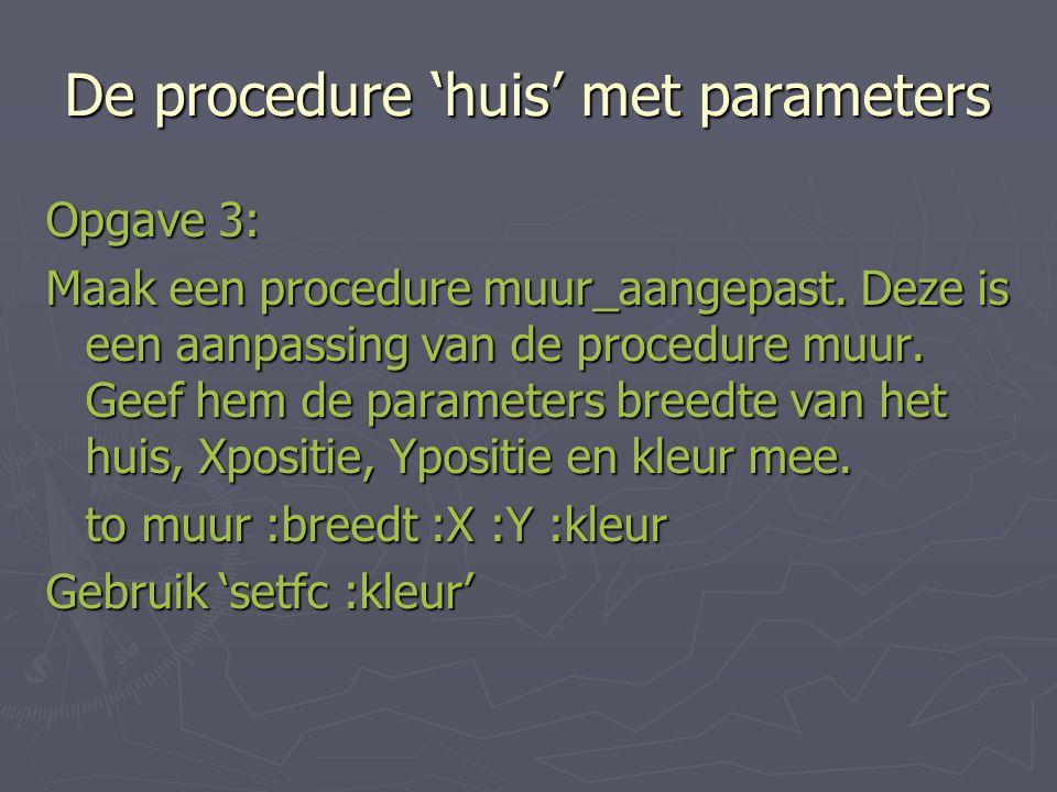 De procedure 'huis' met parameters Opgave 3: Maak een procedure muur_aangepast.