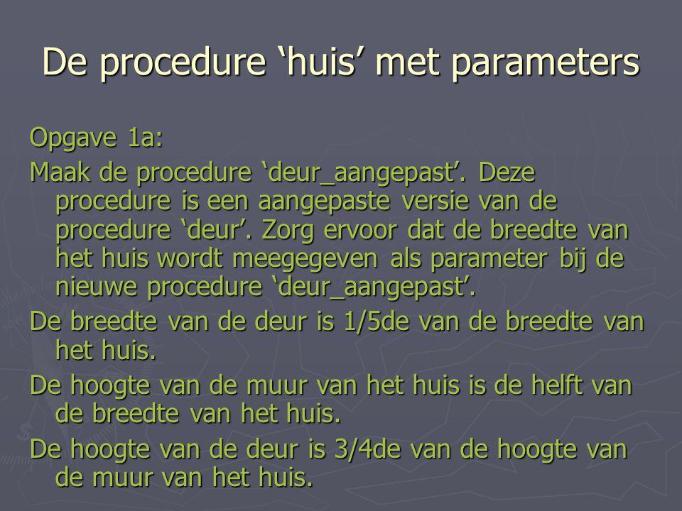 De procedure 'huis' met parameters Opgave 1a: Maak de procedure 'deur_aangepast'.