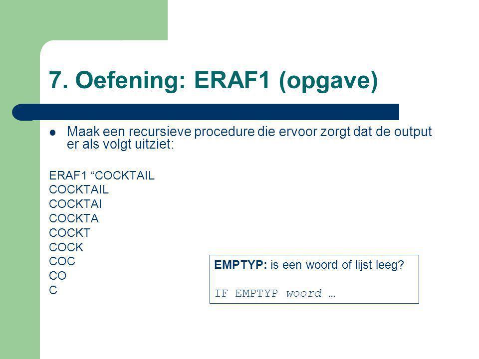"""7. Oefening: ERAF1 (opgave) Maak een recursieve procedure die ervoor zorgt dat de output er als volgt uitziet: ERAF1 """"COCKTAIL COCKTAIL COCKTAI COCKTA"""