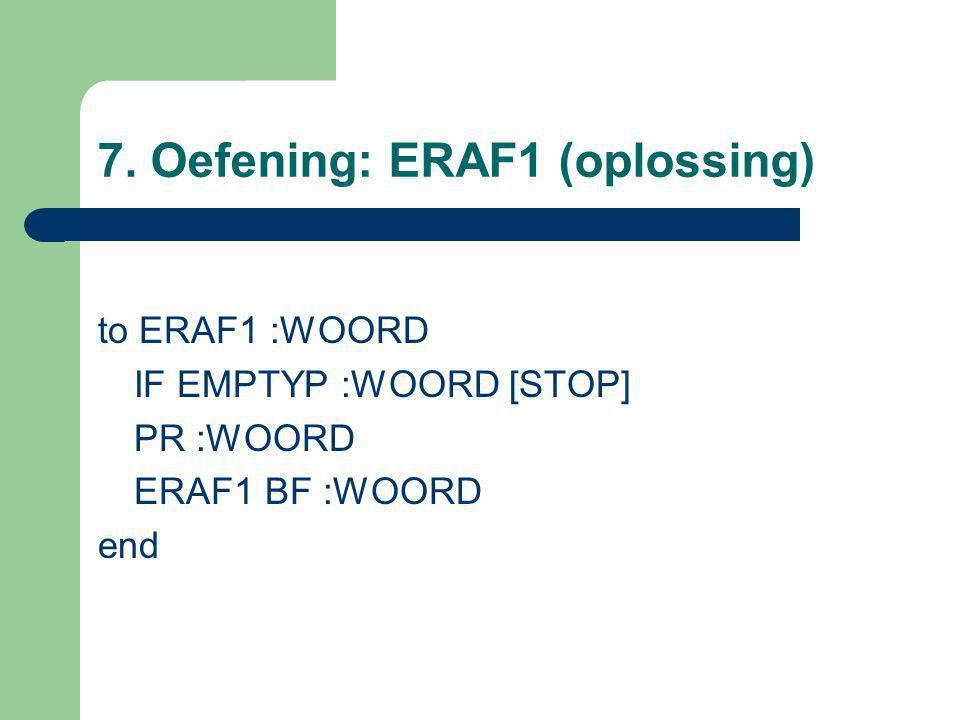 7. Oefening: ERAF1 (oplossing) to ERAF1 :WOORD IF EMPTYP :WOORD [STOP] PR :WOORD ERAF1 BF :WOORD end