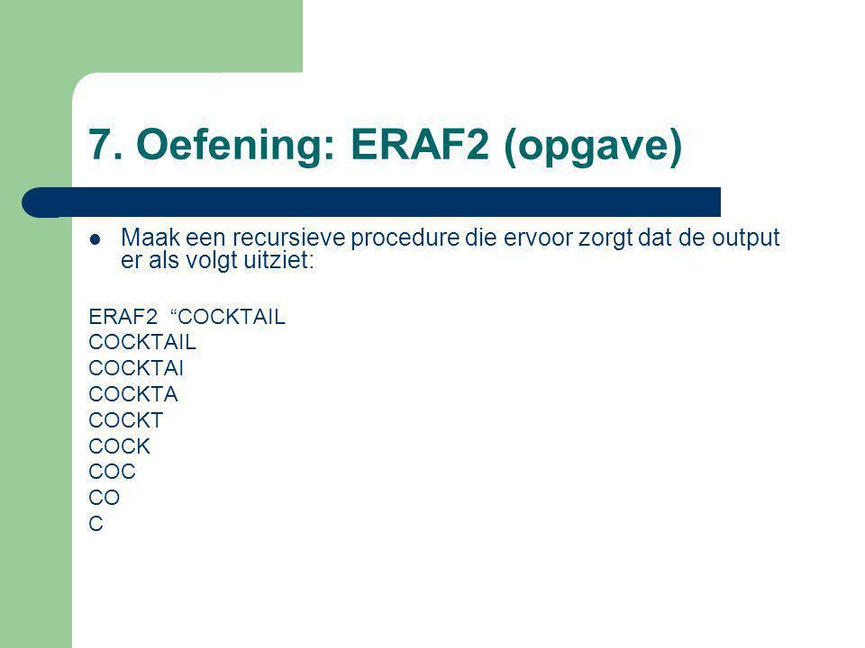 """7. Oefening: ERAF2 (opgave) Maak een recursieve procedure die ervoor zorgt dat de output er als volgt uitziet: ERAF2 """"COCKTAIL COCKTAIL COCKTAI COCKTA"""