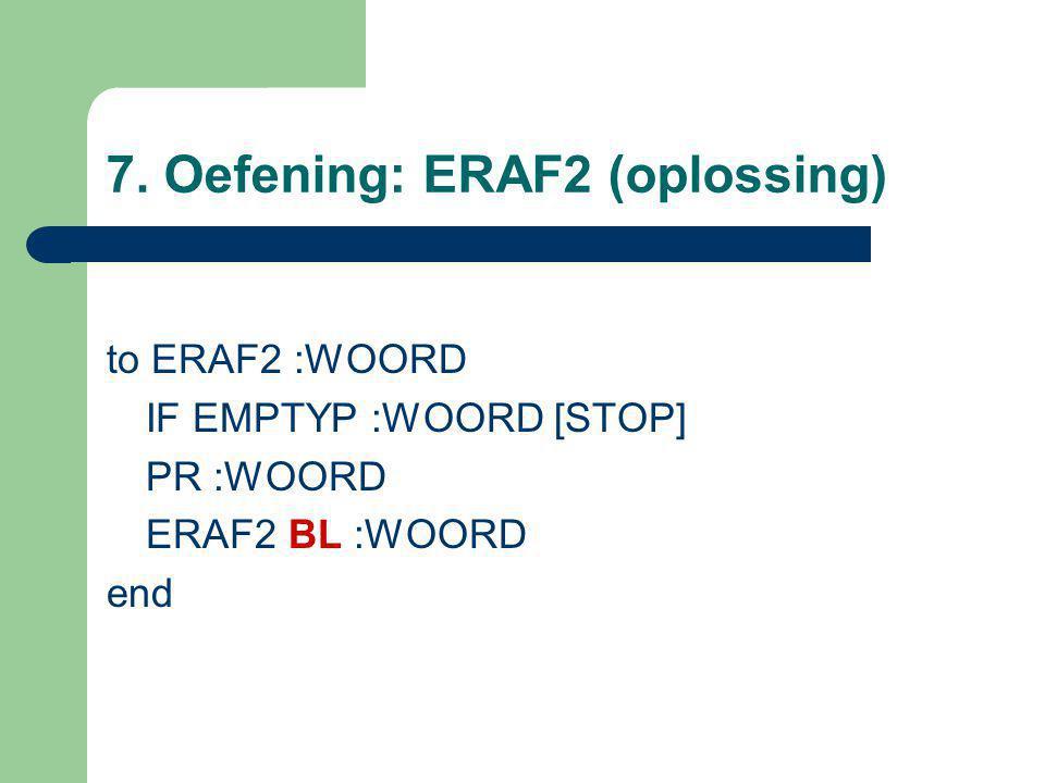 7. Oefening: ERAF2 (oplossing) to ERAF2 :WOORD IF EMPTYP :WOORD [STOP] PR :WOORD ERAF2 BL :WOORD end