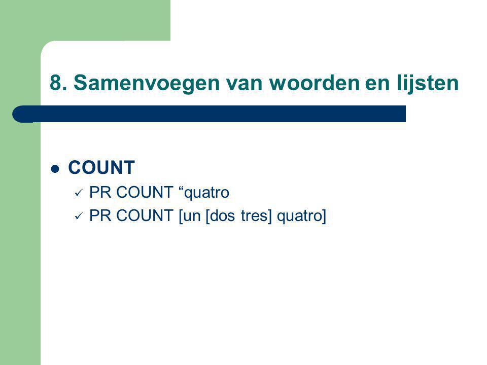 8. Samenvoegen van woorden en lijsten COUNT PR COUNT quatro PR COUNT [un [dos tres] quatro]