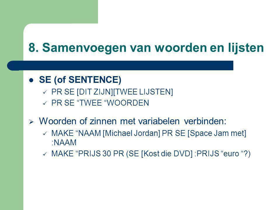 """8. Samenvoegen van woorden en lijsten SE (of SENTENCE) PR SE [DIT ZIJN][TWEE LIJSTEN] PR SE """"TWEE """"WOORDEN  Woorden of zinnen met variabelen verbinde"""