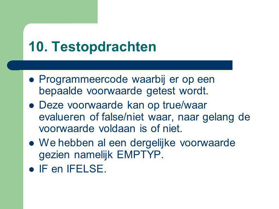 10. Testopdrachten Programmeercode waarbij er op een bepaalde voorwaarde getest wordt.