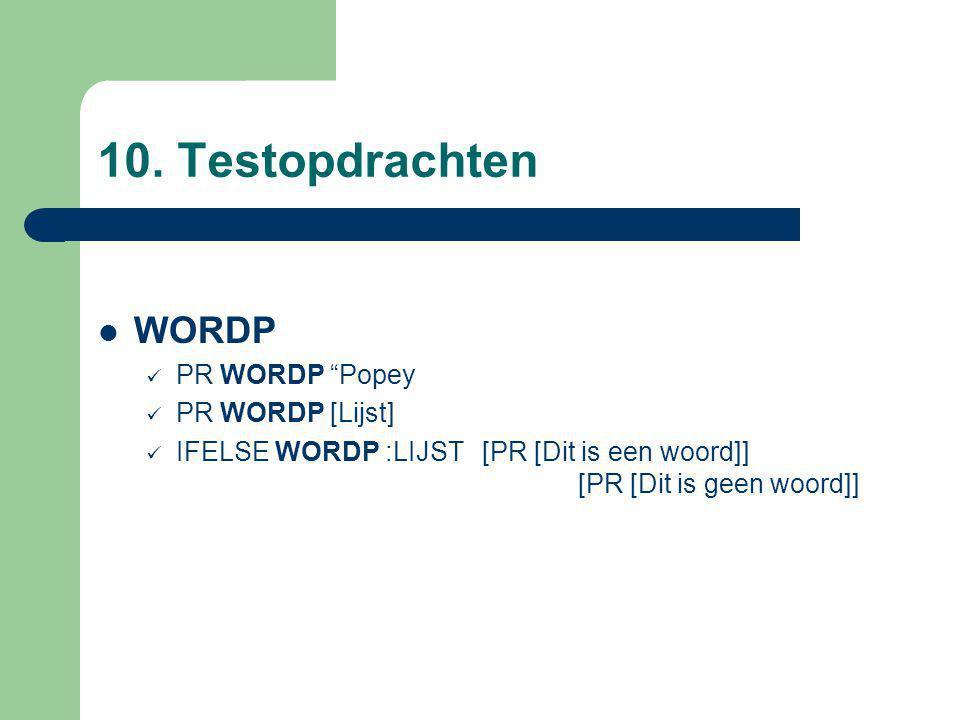 """10. Testopdrachten WORDP PR WORDP """"Popey PR WORDP [Lijst] IFELSE WORDP :LIJST [PR [Dit is een woord]] [PR [Dit is geen woord]]"""