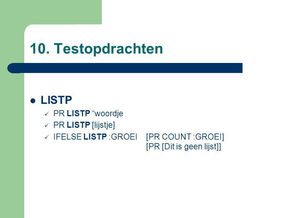 "10. Testopdrachten LISTP PR LISTP ""woordje PR LISTP [lijstje] IFELSE LISTP :GROEI [PR COUNT :GROEI] [PR [Dit is geen lijst]]"