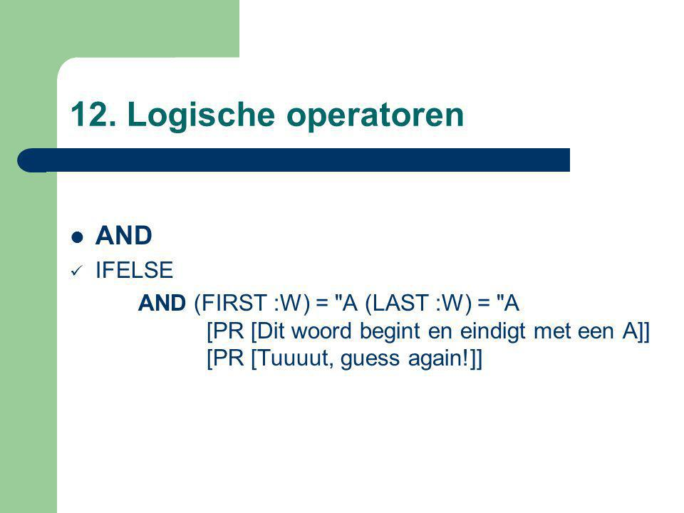 12. Logische operatoren AND IFELSE AND (FIRST :W) =