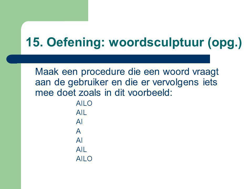 15. Oefening: woordsculptuur (opg.) Maak een procedure die een woord vraagt aan de gebruiker en die er vervolgens iets mee doet zoals in dit voorbeeld